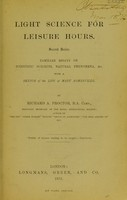 view Light science for leisure hours : a series of familiar essays on scientific subjects, natural phenomena, &c. &c.