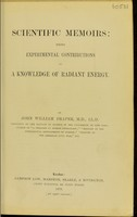 view Scientific memoirs : being experimental contributions to a knowledge of radiant energy / by John William Draper.