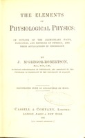 view The elements of physiological physics : an outline of the elementary facts, principles, and methods of physics, and their applications in physiology / by J. M'Gregor-Robertson.