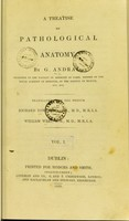 view A treatise on pathological anatomy / by G. Andral. ... Tr. from the French by Richard Townsend ... and William West.