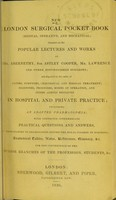 view New London surgical pocket-book : (medical, operative, and mechanical,) founded on the popular lectures and works of Mr. Abernethy, Sir Astley Cooper, Mr. Lawrence, and other distinguished surgeons ... including an adapted pharmacopoeia.