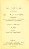 view An essay on food and particularly on feeding the poor : exhibiting the science of nutrition, and the art of providing wholesome and palatable food at a small expense / by Count Rumford. Edited by Sir Richard Musgrave.