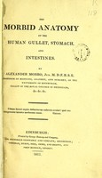 view The morbid anatomy of the human gullet, stomach, and intestines / By Alexander Monro.