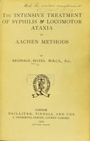 view The intensive treatment of syphilis & locomotor ataxia by Aachen methods.