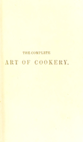 view The complete art of cookery : exhibited in a plain and easy manner, with directions for marketing, the seasons for meat, poultry, fish, game, etc / by M.A. Reynolds.