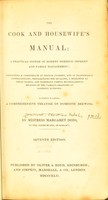 view The cook and housewife's manual : a practical system of modern domestic cookery and family management; containing a compendium of French cookery, and of fashionable confectionary, preparations for invalids, a selection of cheap dishes, and numerous useful miscellaneous receipts in various branches of domestic economy.