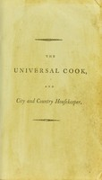 view The universal cook, and city and country housekeeper : Containing all the various branches of cookery ... Together with directions for baking bread, the management of poultry and dairy, and the kitchen and fruit garden; with a catalogue of the various articles in season in the different months of the year. Besides a variety of useful and interesting tables. The whole embellished with the heads of the authors, bills of fare for every month in the year, and proper subjects for the improvement of the art of carving, elegantly engraved on fourteen copper-plates / By Francis Collingwood, and John Woollams, principal cooks at the Crown and anchor tavern.