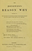 view The housewife's reason why : according to the manager of household affairs intelligible reasons for the various duties she has to perform