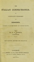 view The Italian confectioner; or complete economy of desserts, according to the most modern and approved practice / by G.A. Jarrin.