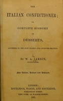 view The Italian confectioner; or complete economy of desserts, according to the most modern and approved practice / by W.A. Jarrin.