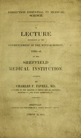 view Dissection essential to medical science : a lecture delivered at the commencement of the Winter session, 1835-6, at the Sheffield Medical Institution / by Charles F. Favell.