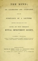 view The mind; its capabilities and cultivation : being the substance of a lecture delivered in the reading room of the Calver and Stony Middleton Mutual Improvement Society / by James Wills.