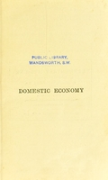 view Domestic economy : comprising the laws of health in their application to home life and work  : for teachers and students / by Arthur Newsholme and Margaret Eleanor Scott.