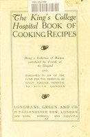 view The King's College Hospital book of cooking recipes : being a collection of recipes contributed by Friends of the Hospital and published in aid of the Fund for the Removal of King's College Hospital to South London.
