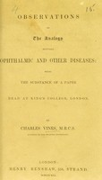 view Observations on the analogy between ophthalmic and other diseases : being the substance of a paper read at King's College, London / by Charles Vines.