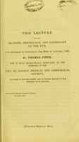 view A lecture of the anatomy, physiology, & pathology of the eye : which was delivered to the members of the City of London Medical and Chirurgical Society / by Thomas Firth.