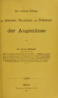 view Ein weiterer Beitrag zur Anatomie, Physiologie und Pathologie der Augenlinse / von Severin Robinski.