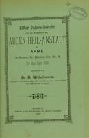 view Elfter Jahres-Bericht über die Wirksamkeit der Augen-Heil-Anstalt für Arme in Posen, St. Martin-Str. Nr 6 für das Jahr 1889 / mittgetheilt von Dr. Bol. Wicherkiewicz.