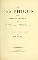 view Der Pemphigus und die essentielle Schrumpfung der Bindhaut des Auges : eine kinisch-kritische Studie / von E. Franke.