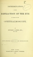 view Determination of the refraction of the eye by means of the ophthalmoscope / by Edward G. Loring.