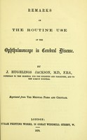 view Remarks on the routine use of the ophthalmoscope in cerebral disease / by J. Hughlings Jackson.