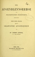 view Die Augenblennorrhoe vom Feldärztlichen Standpunkte : betrachtet nebst einem Anhange über das Granulöse Augenleiden / von Josef Lunda.