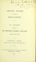 view Short sight in relation to education : an address delivered to the Birmingham Teachers' Association, November 2nd, 1880 / by Priestly Smith.