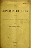 view Die Sehnerven-Blutungen : mit zwei nach der Natur Entworfenen Abbildungen / von Hugo Magnus.