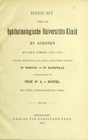 view Bericht über die Ophthalmologische Universitäts-Klinik zu Giessen aus den Jahren 1879-1881 / unter Mitwirkung der Assistenz-Ärzte Dr. Vossius und Dr. Markwald ; herausgegeben von A. v. Hippel.