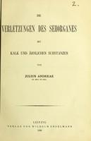 view Die Verletzungen des Sehorganes : mit Kalk und Ähnlichen Substanzen / von Julius Andreae.