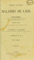 view Traité pratique des maladies de l'oeil / by W. MacKenzie ; traduite de l'anglais et augmentée de notes par E. Warlomont et A. Testelin.