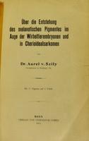 view Über die Enstehung des melanotischen Pigmentes im Auge der Wirbeltierembtonen und in Choroidealsarkomen / von Adolf Szili.