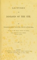 view Lectures of the diseases of the eye / by Charles Bell Taylor.
