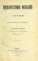 view Thérapeutique oculaire / par L. de Wecker ; leçons recueillies et redigées par le docteur Masselon.