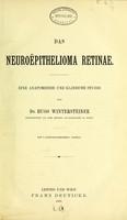 view Das Neuroëpithelioma retinae : eine anatomische und klinische Studie / von Hugo Wintersteiner.