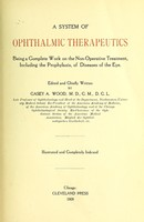 view A system of ophthalmic therapeutics : being a complete work on the non-operative treatment, including the prophylaxis, of diseases of the eye / edited and chiefly written by Casey A. Wood.