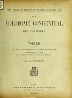 view Du colobome congénital des paupières : thése présentée a la Faculté de Médecine et de Pharmacie de Lyon / par Jules Nicolin.