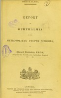 view Report on ophthalmia in the metropolitan pauper schools / by Edward Nettleship.