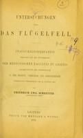 view Untersuchungen über das Flügelfell : inauguraldissertation [sic] verfasst und mit Zustimmung der medicischen Faculät zu Leipzig / von Friedrich Emil Schreiter.