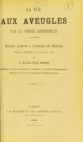 view La vue aux aveugles par la cornée artificielle : mémoire présenté à l'Académie de Médecine dans la séance du 20 Juillet 1886 / par Emile Martin.