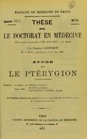 view Étude sur le ptérygion : thèse pour le doctorat en médecine / par Charles Larroque.