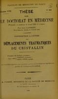 view Contribution a l'étude des déplacements traumatiques du crystallin : these pour le doctorat en médecine / par Léon Laurent.