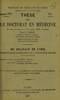 view Du drainage de l'oeil au point de vue de la physiologie et de la thérapeutique oculaires : thèse pour le doctorat en médecine / par P. Grizou.
