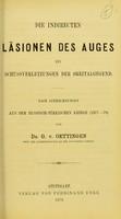 view Die indirecten Läsionen des Auges bei schussverletzungen der Orbitalegend : nach aufzeichnungen aus dem russisch-türkischen Kriege (1877-78) / von G. v. Oettingen.