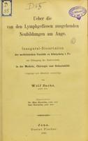 view Ueber die von den Lymphgefässen ausgehenden Neubildungen am Auge : inaugural-Dissertation der medicinischen Facultät zu Königsberg / von Wolf Sachs.