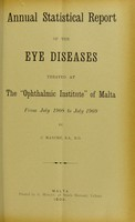view Annual statistical report of the eye diseases treated at the Ophthalmic Institute of Malta from July 1908 to July 1909 / by C. Manché.