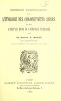 view Recherches bacteriologiques sur l'étiologie des conjonctivites aiguës et sur l'asepsie dans la chirurgie oculaire / par V. Morax.
