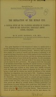 view The refraction of the human eye : a critical study of the statistics obtained by examinations of the refraction, especially among school children / by B. Alex. Randall.