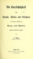 view Die kurzsichtigkeit nach Ursache, Wesen und Gefahren : mit besonderer Rücksicht auf Auge und Schule / allgemeinverständlich dargestellt von Dr. Katz.