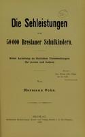 view Die Sehleistungen von 50 000 Breslauer Schulkindern : nebst Anleitung zu ähnlichen Untersuchungen für Aertze und Lehrer / von Hermann Cohn.
